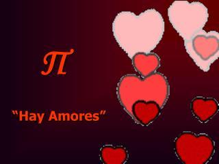 """""""Hay Amores"""""""