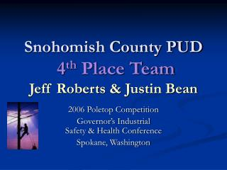 Snohomish County PUD  4 th  Place Team Jeff Roberts & Justin Bean