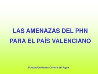 LAS AMENAZAS DEL PHN PARA EL PAÍS VALENCIANO