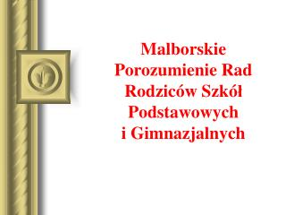 Malborskie Porozumienie Rad Rodziców Szkó ł  Podstawowych i Gimnazjalnych