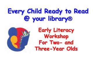 Every Child Ready to Read   your library