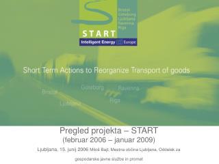 Pregled projekta  � START (februar 2006 � januar 2009)