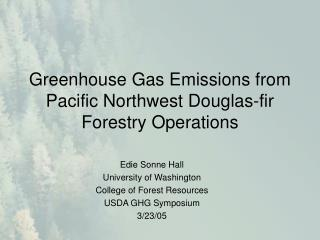 Greenhouse Gas Emissions from Pacific Northwest Douglas-fir Forestry Operations