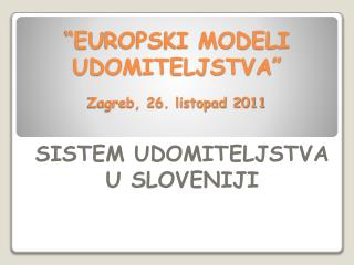 """""""E U ROPSKI MODELI UDOMITELJSTVA"""" Zagreb, 26. listopad 2011"""