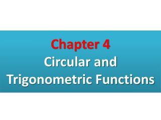 Chapter 4 Circular and  Trigonometric Functions