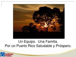 Un Equipo.  Una Familia.   Por un Puerto Rico Saludable y Pr�spero.