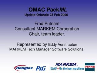 Fred Putnam Consultant MARKEM Corporation Chair, team leader.  Represented by Eddy Verstraeten MARKEM Tech Manager Softw