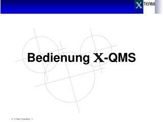 Bedienung  X -QMS