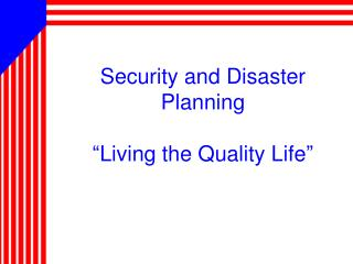 """Security and Disaster Planning """"Living the Quality Life"""""""