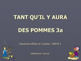 TANT QU'IL Y AURA  DES POMMES 3a