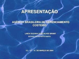 APRESENTA  O   AG NCIA BRASILEIRA DE GERENCIAMENTO COSTEIRO     LINDA SUZANA GON ALVES BRANT ESTADO DO ESP RITO SANTO