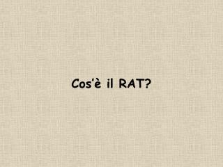 Cos'è i l RAT?