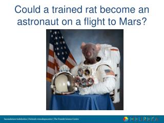Could a trained rat become an astronaut on a flight to Mars?