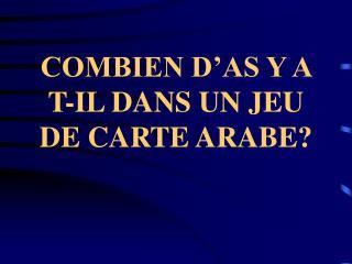 COMBIEN D'AS Y A T-IL DANS UN JEU DE CARTE ARABE?