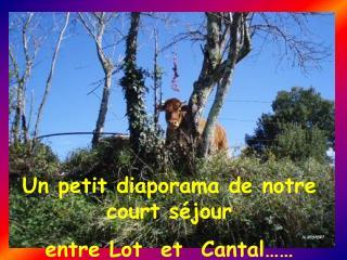 Un petit diaporama de notre court séjour  entre Lot  et  Cantal……