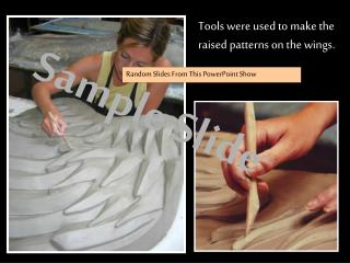 Tools were used to make the raised patterns on the wings.