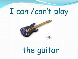 I can /can't play