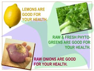 RAW ONIONS ARE GOOD FOR YOUR HEALTH.