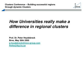 How Universities really make a difference in regional clusters Prof. Dr. Peter Heydebreck