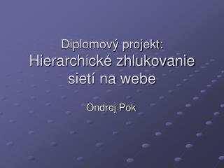 Diplomový projekt: Hierarchické zhlukovanie sietí na webe