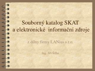 Souborný katalog SKAT  a elektronické  informační zdroje