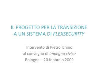 IL PROGETTO PER LA TRANSIZIONE A UN SISTEMA  DI FLEXSECURITY