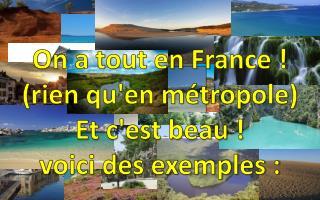 On a tout en France !  (rien qu'en métropole)  Et c'est beau !   voici des exemples :