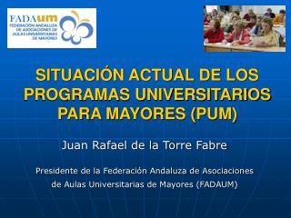 SITUACI�N ACTUAL DE LOS PROGRAMAS UNIVERSITARIOS PARA MAYORES (PUM)
