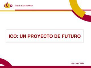 ICO: UN PROYECTO DE FUTURO