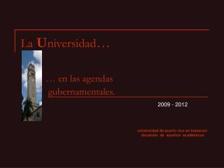 La U niversidad … … en las agendas             gubernamentales.