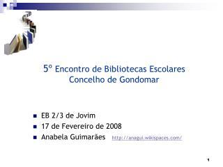 5º  Encontro de Bibliotecas Escolares Concelho de Gondomar