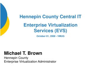 Michael T. Brown Hennepin County  Enterprise Virtualization Administrator