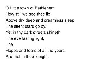 O Little town of Bethlehem How still we see thee lie, Above thy deep and dreamless sleep