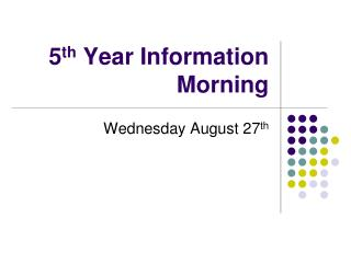 5 th  Year Information Morning