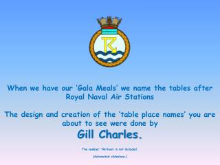 When we have our 'Gala Meals' we name the tables after  Royal Naval Air Stations