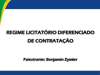 REGIME LICITATÓRIO DIFERENCIADO DE CONTRATAÇÃO Palestrante: Benjamin Zymler