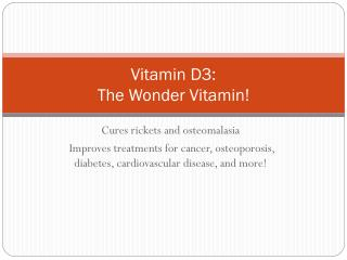 Vitamin D3:  The Wonder Vitamin!