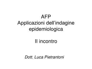 AFP Applicazioni dell'indagine epidemiologica II incontro