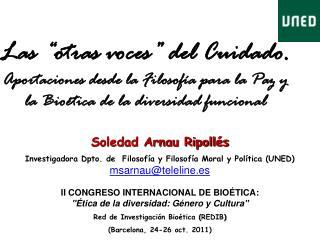 Soledad Arnau Ripollés Investigadora  Dpto. de Filosofía y Filosofía Moral y Política (UNED)