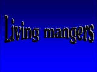 Living mangers