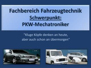 Fachbereich Fahrzeugtechnik Schwerpunkt: PKW-Mechatroniker