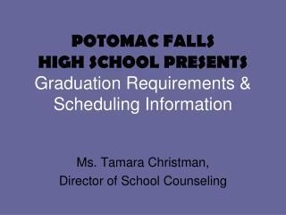 POTOMAC FALLS HIGH SCHOOL PRESENTS Graduation Requirements & Scheduling Information