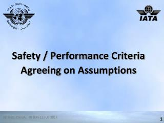 Safety / Performance Criteria Agreeing  on Assumptions
