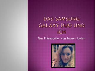 Das Samsung  Galaxy  Duo und Ich