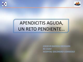 APENDICITIS AGUDA, UN RETO PENDIENTE�