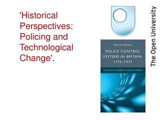 'Historical Perspectives: Policing and Technological Change'.