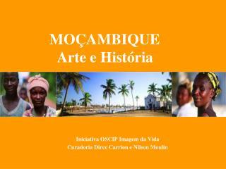 MO�AMBIQUE   Arte e Hist�ria
