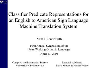Matt Huenerfauth First Annual Symposium of the  Penn Working Group in Language April 17, 2004