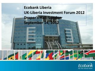 Ecobank  Liberia UK-Liberia Investment Forum 2012 Draper's Hall, London September 14, 2012