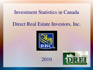 Investment Statistics in Canada Direct Real Estate Investors, Inc. 2010